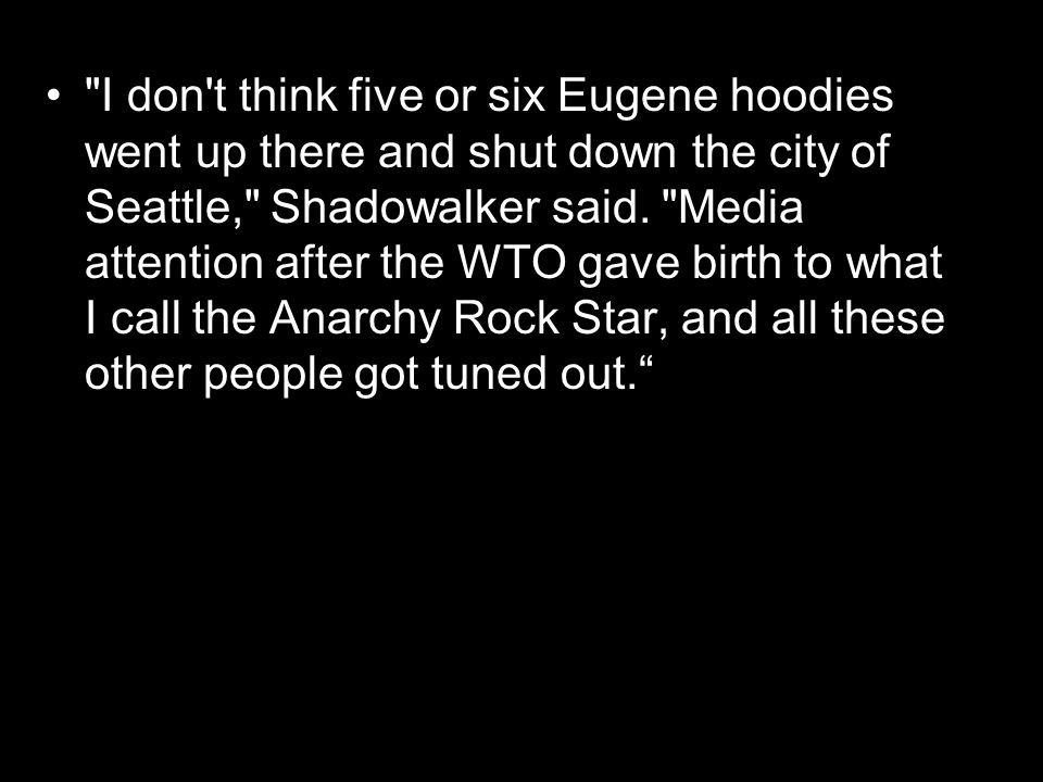I don t think five or six Eugene hoodies went up there and shut down the city of Seattle, Shadowalker said.