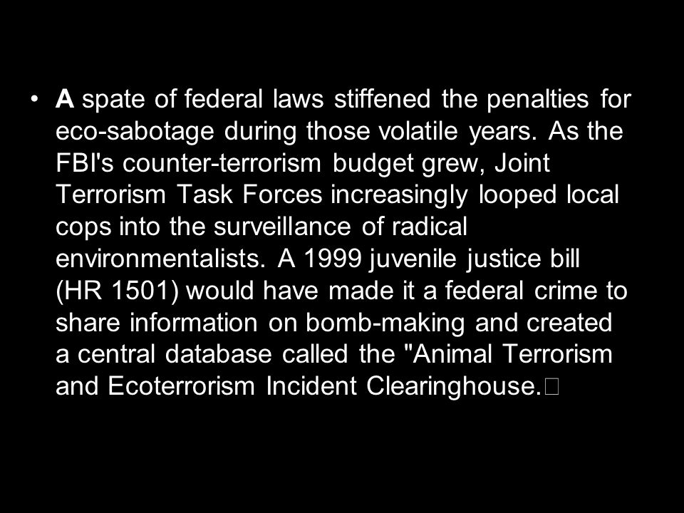 A spate of federal laws stiffened the penalties for eco-sabotage during those volatile years.