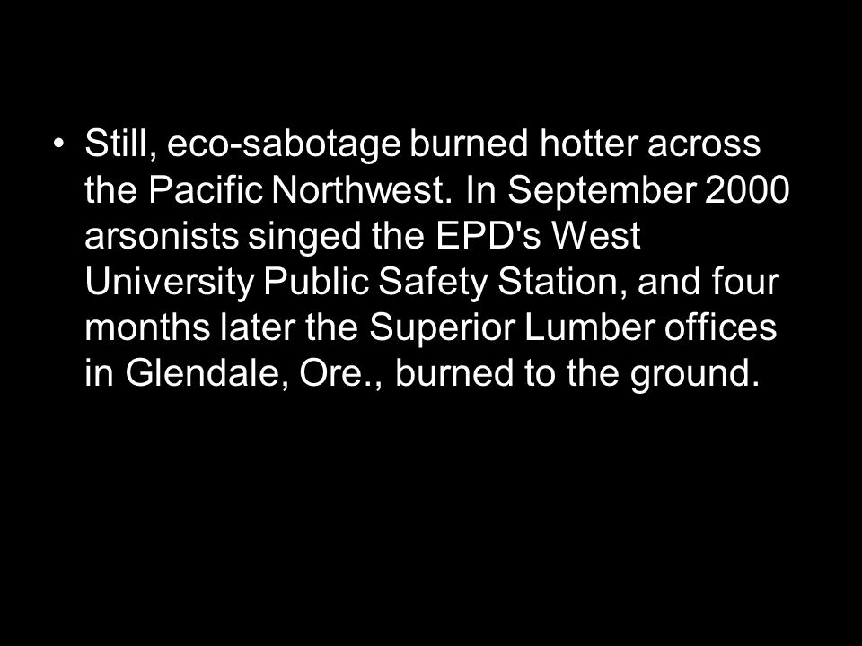Still, eco-sabotage burned hotter across the Pacific Northwest.