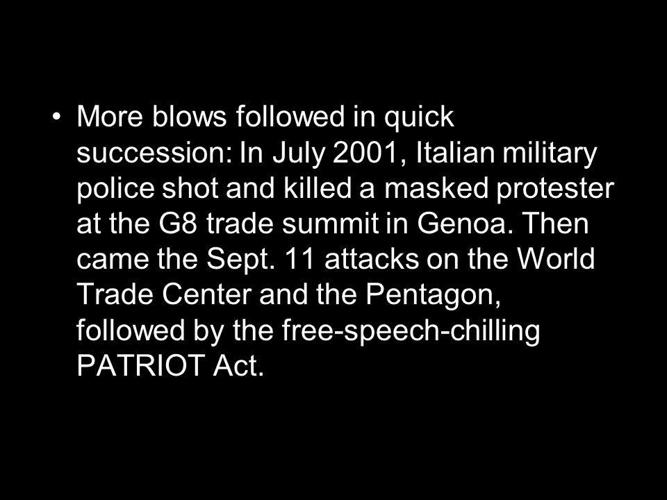 More blows followed in quick succession: In July 2001, Italian military police shot and killed a masked protester at the G8 trade summit in Genoa.