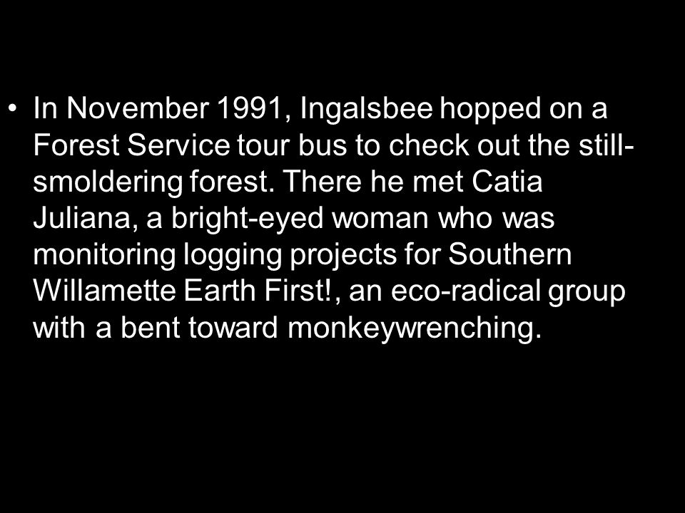 In November 1991, Ingalsbee hopped on a Forest Service tour bus to check out the still- smoldering forest.