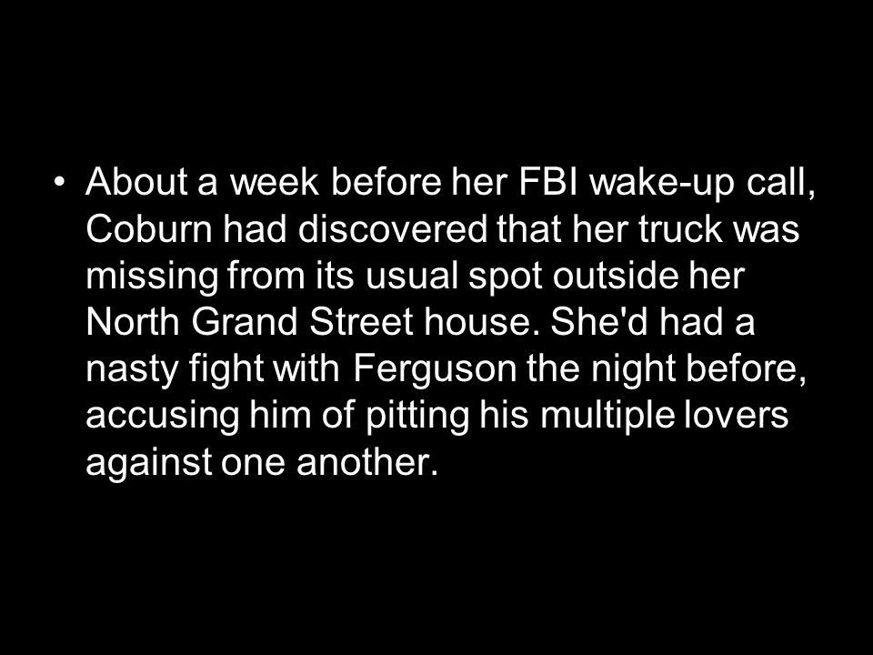 About a week before her FBI wake-up call, Coburn had discovered that her truck was missing from its usual spot outside her North Grand Street house.