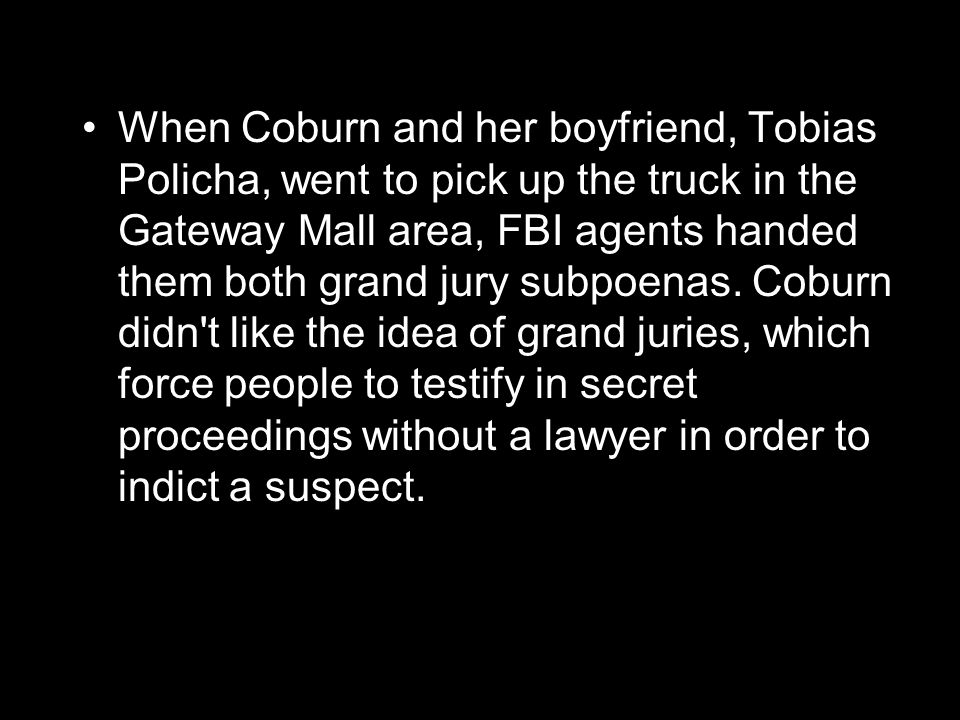 When Coburn and her boyfriend, Tobias Policha, went to pick up the truck in the Gateway Mall area, FBI agents handed them both grand jury subpoenas.