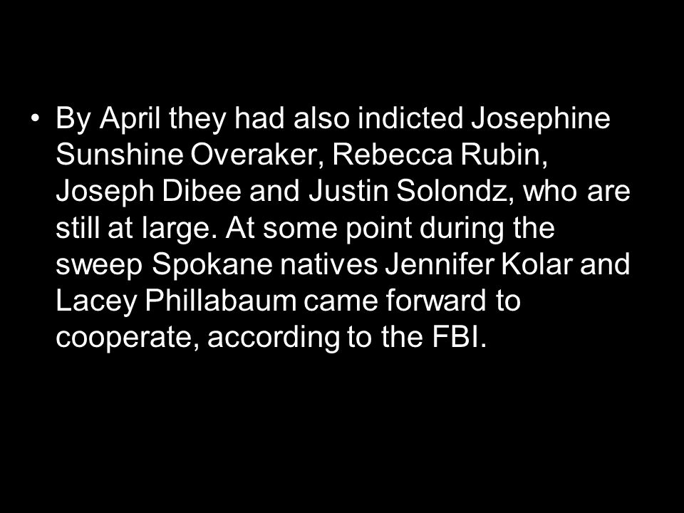 By April they had also indicted Josephine Sunshine Overaker, Rebecca Rubin, Joseph Dibee and Justin Solondz, who are still at large.