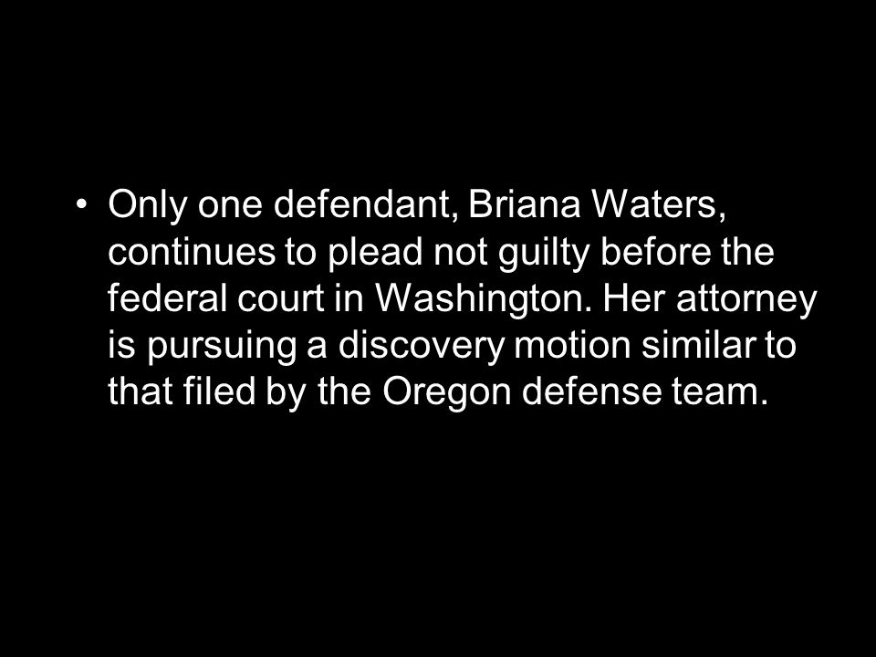 Only one defendant, Briana Waters, continues to plead not guilty before the federal court in Washington.