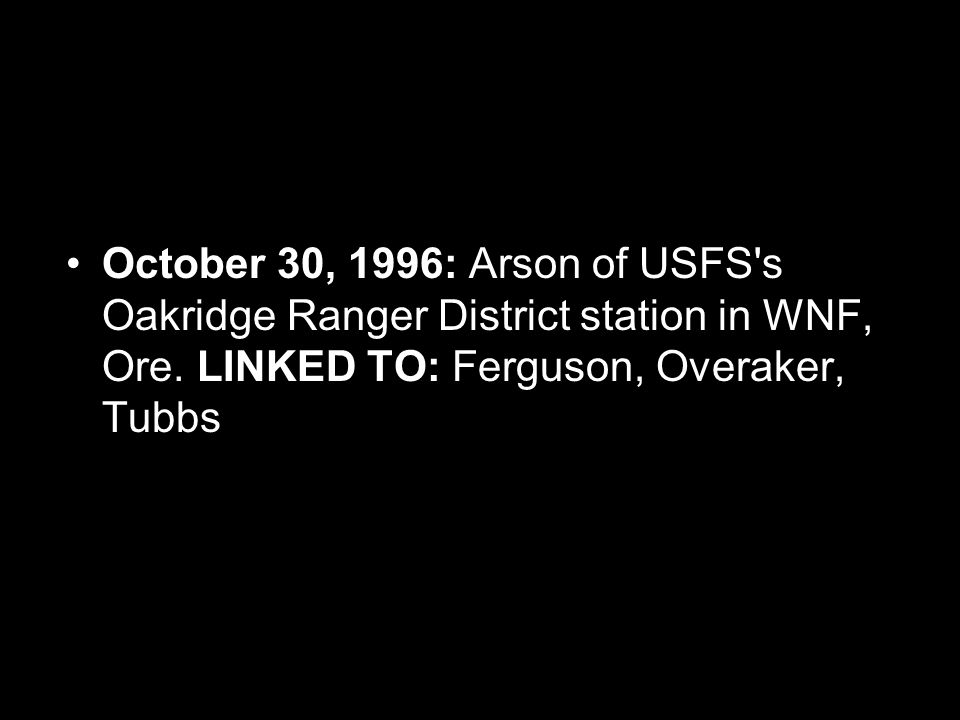 October 30, 1996: Arson of USFS s Oakridge Ranger District station in WNF, Ore.