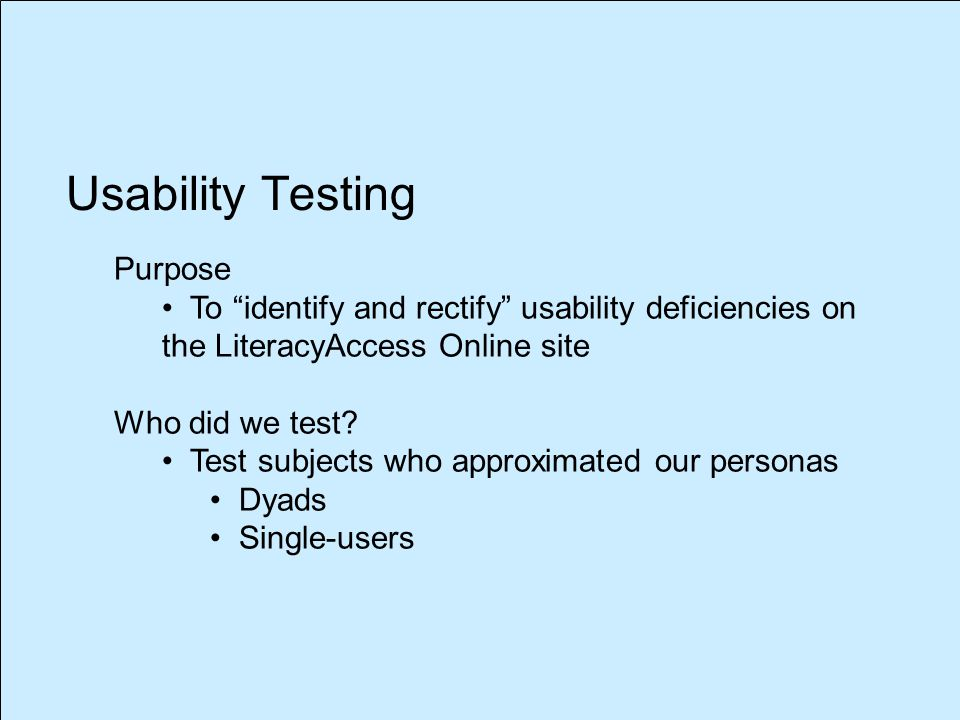 Purpose To identify and rectify usability deficiencies on the LiteracyAccess Online site Who did we test.