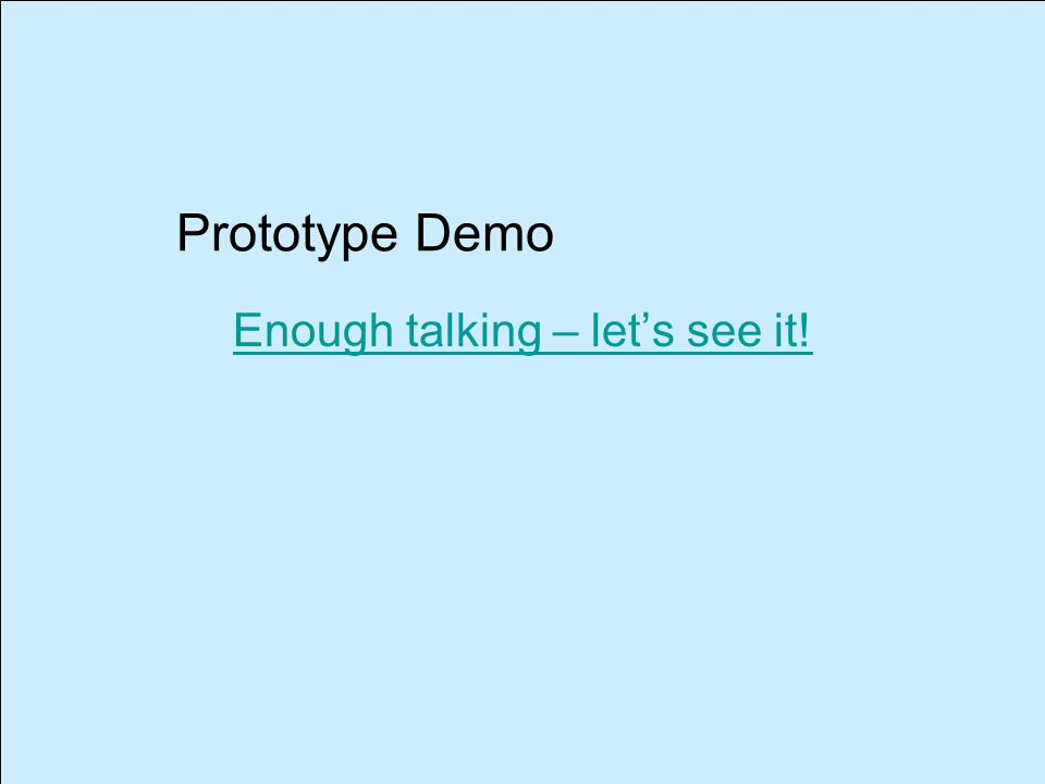 Prototype Demo Enough talking – let's see it!