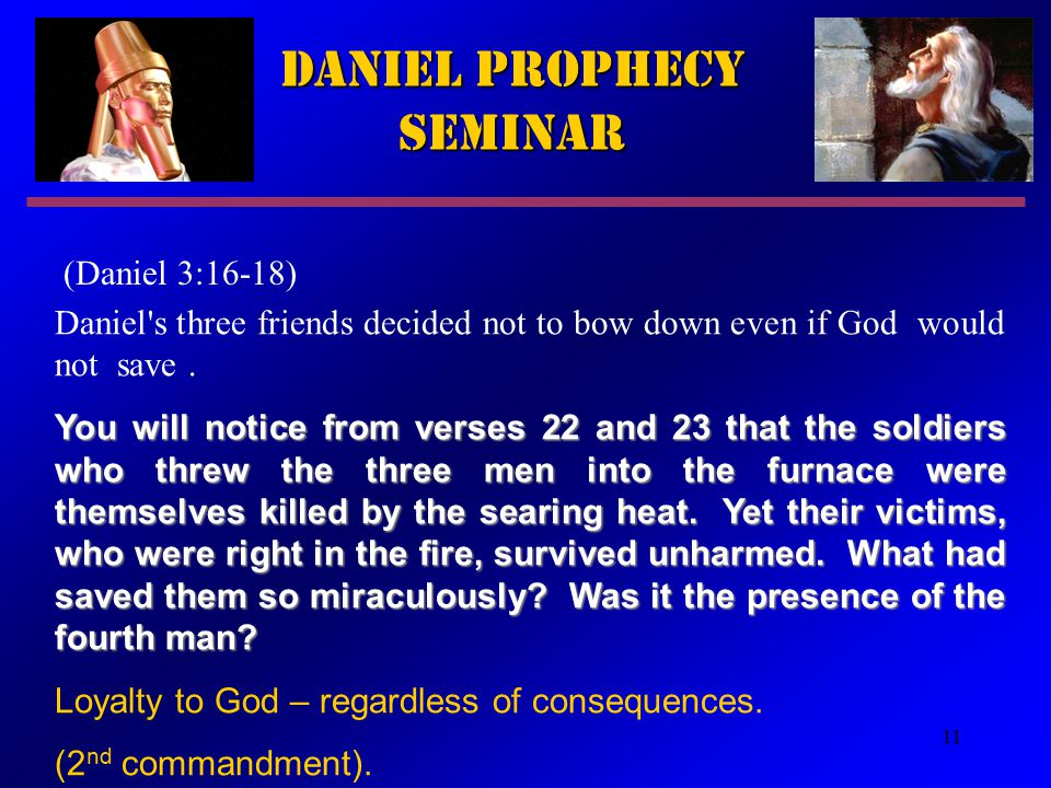 11 Daniel Prophecy Seminar (Daniel 3:16 ‑ 18) Daniel s three friends decided not to bow down even if God would not save.