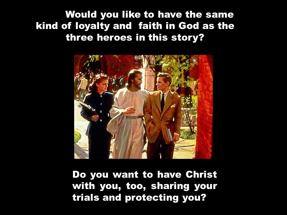 Would you like to have the same kind of loyalty and faith in God as the three heroes in this story.