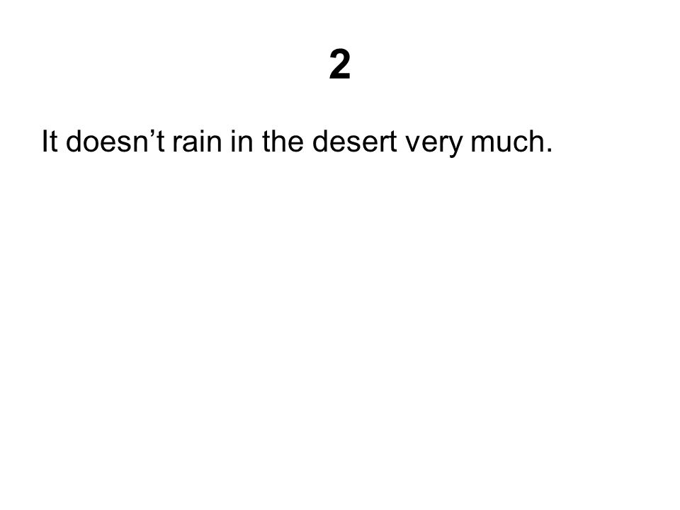 2 It doesn't rain in the desert very much.