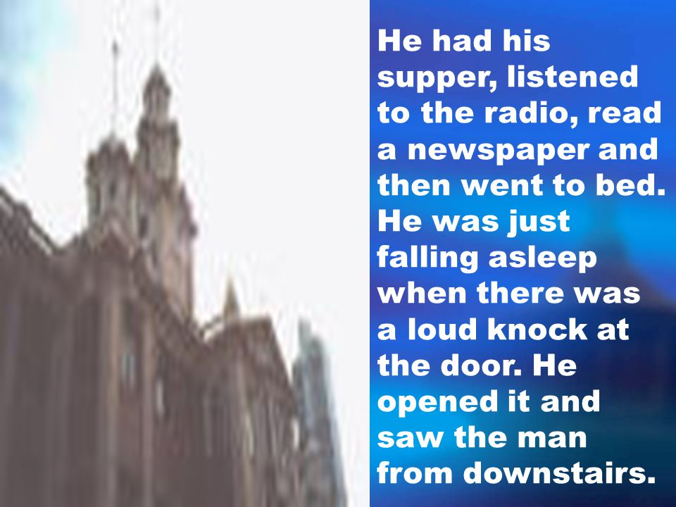 He had his supper, listened to the radio, read a newspaper and then went to bed.