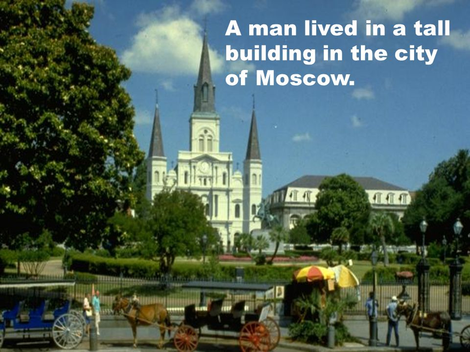 A man lived in a tall building in the city of Moscow.