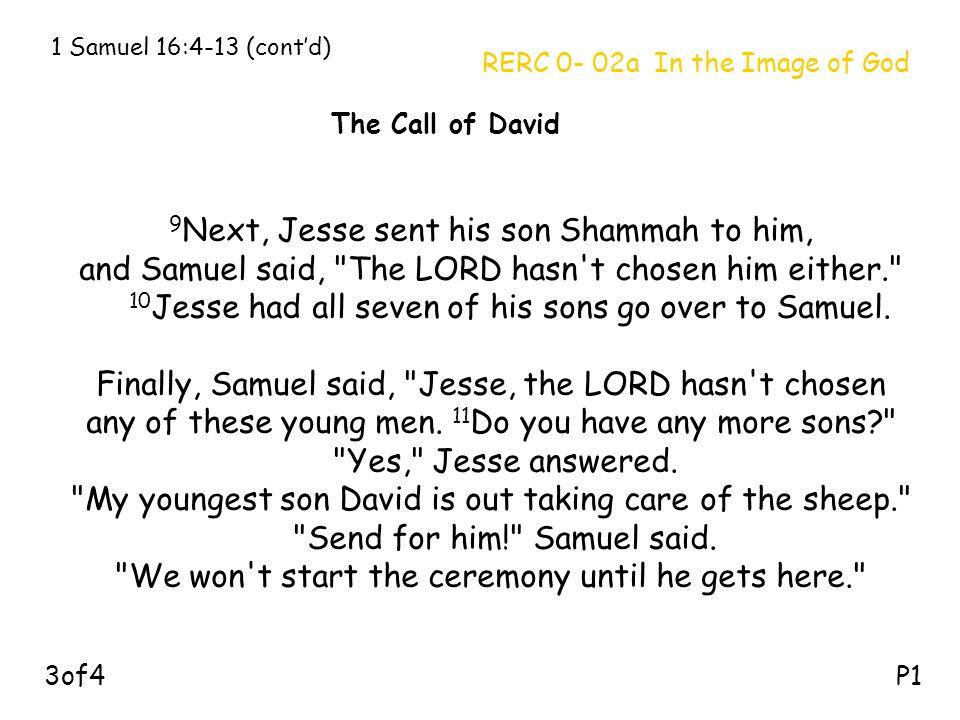 9 Next, Jesse sent his son Shammah to him, and Samuel said,