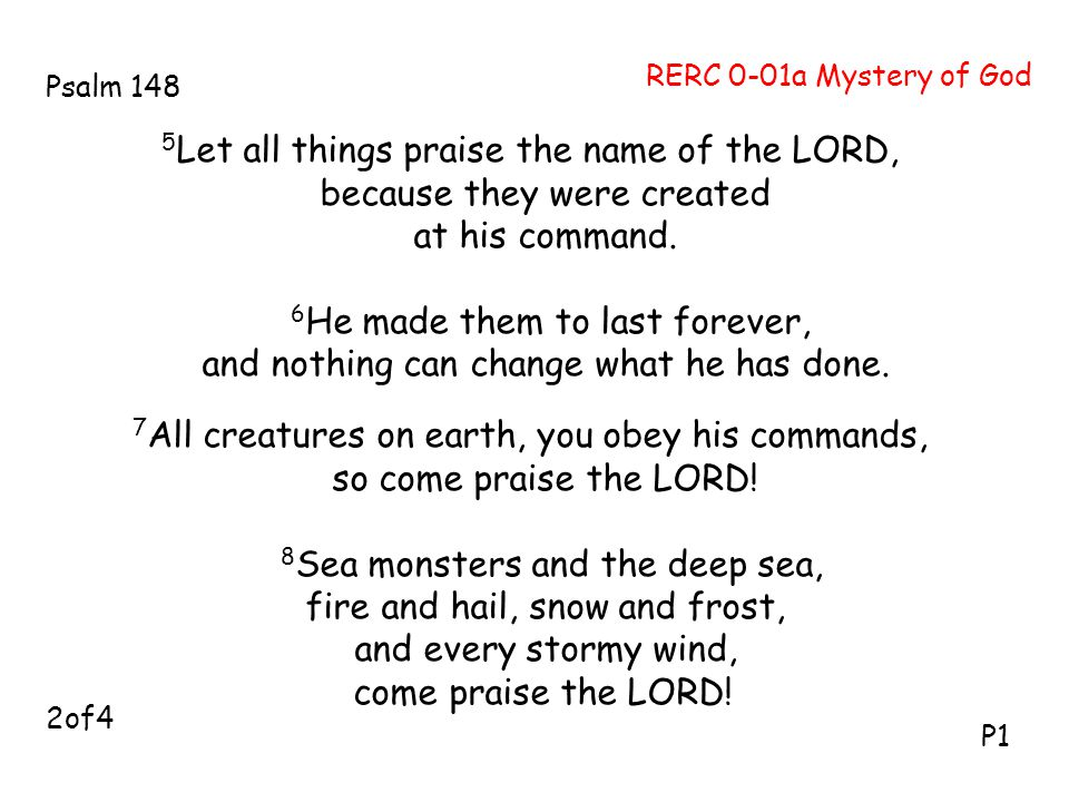 5 Let all things praise the name of the LORD, because they were created at his command.