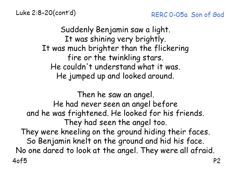 Suddenly Benjamin saw a light.It was shining very brightly.