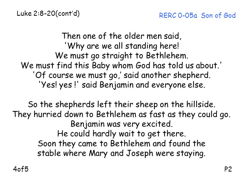 Then one of the older men said, 'Why are we all standing here! We must go straight to Bethlehem. We must find this Baby whom God has told us about.' '