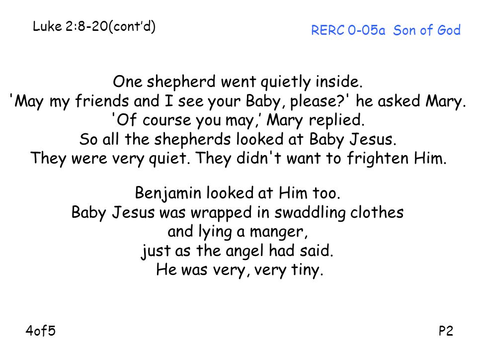 One shepherd went quietly inside. May my friends and I see your Baby, please? he asked Mary.