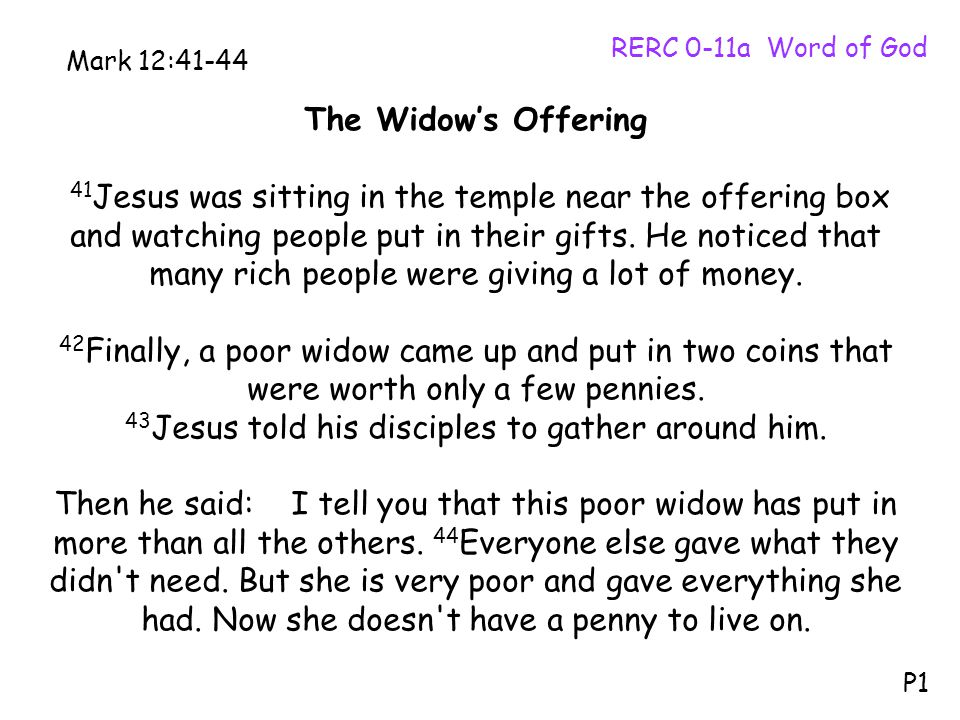 The Widow's Offering 41 Jesus was sitting in the temple near the offering box and watching people put in their gifts.