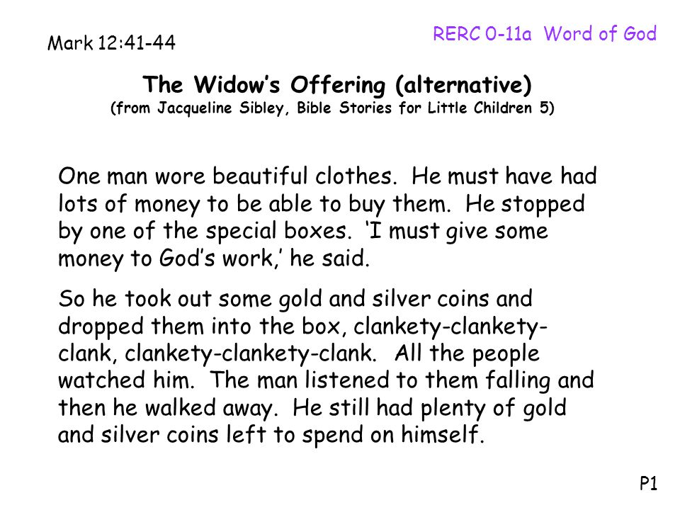 The Widow's Offering (alternative) (from Jacqueline Sibley, Bible Stories for Little Children 5) RERC 0-11a Word of God P1 Mark 12:41-44 One man wore beautiful clothes.