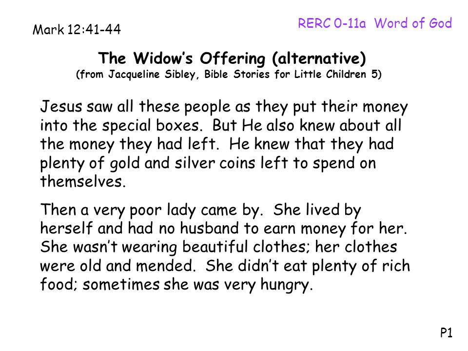 The Widow's Offering (alternative) (from Jacqueline Sibley, Bible Stories for Little Children 5) RERC 0-11a Word of God P1 Mark 12:41-44 Jesus saw all