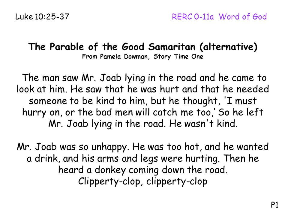 The Parable of the Good Samaritan (alternative) From Pamela Dowman, Story Time One The man saw Mr. Joab lying in the road and he came to look at him.