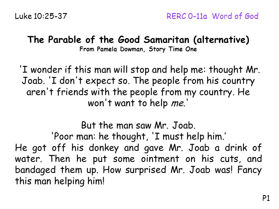The Parable of the Good Samaritan (alternative) From Pamela Dowman, Story Time One 'I wonder if this man will stop and help me: thought Mr. Joab. 'I d