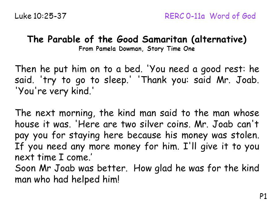 The Parable of the Good Samaritan (alternative) From Pamela Dowman, Story Time One Then he put him on to a bed. 'You need a good rest: he said. 'try t
