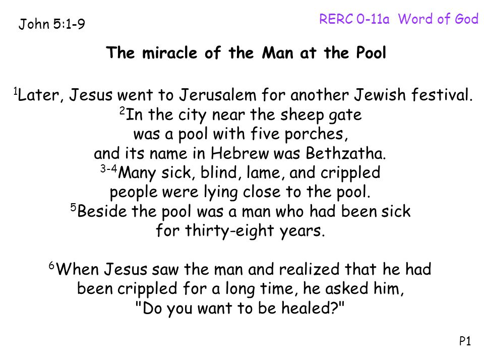 The miracle of the Man at the Pool RERC 0-11a Word of God 1 Later, Jesus went to Jerusalem for another Jewish festival. 2 In the city near the sheep g