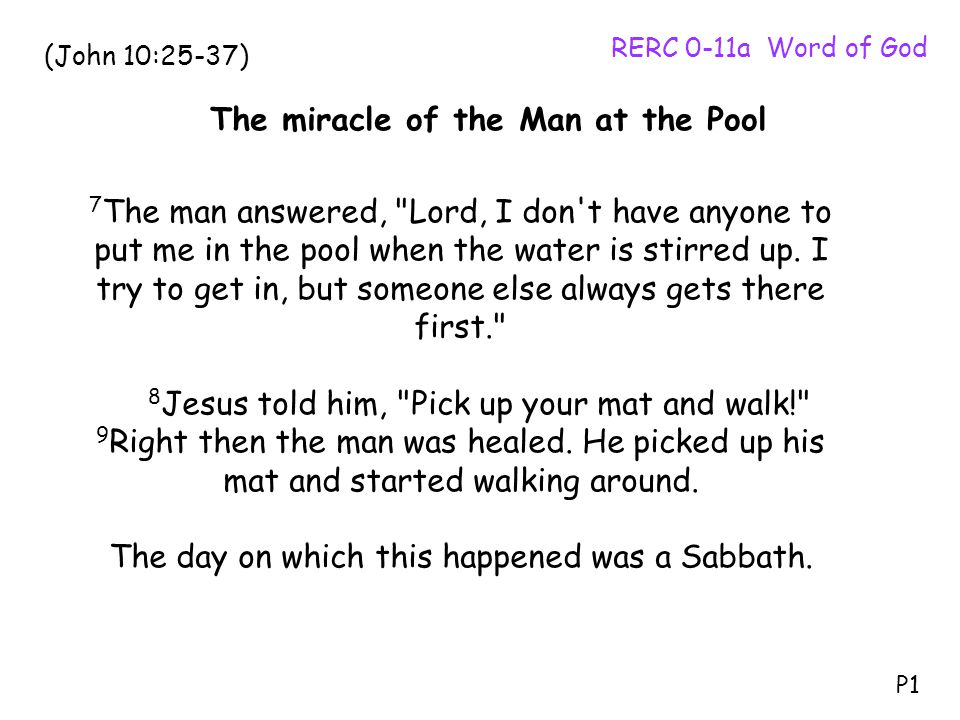 7 The man answered, Lord, I don t have anyone to put me in the pool when the water is stirred up.