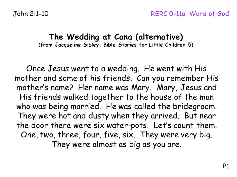 Once Jesus went to a wedding. He went with His mother and some of his friends. Can you remember His mother's name? Her name was Mary. Mary, Jesus and