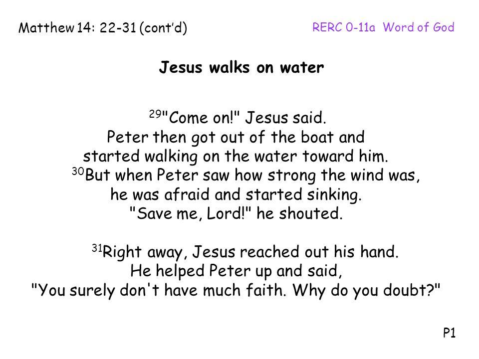 29 Come on! Jesus said.