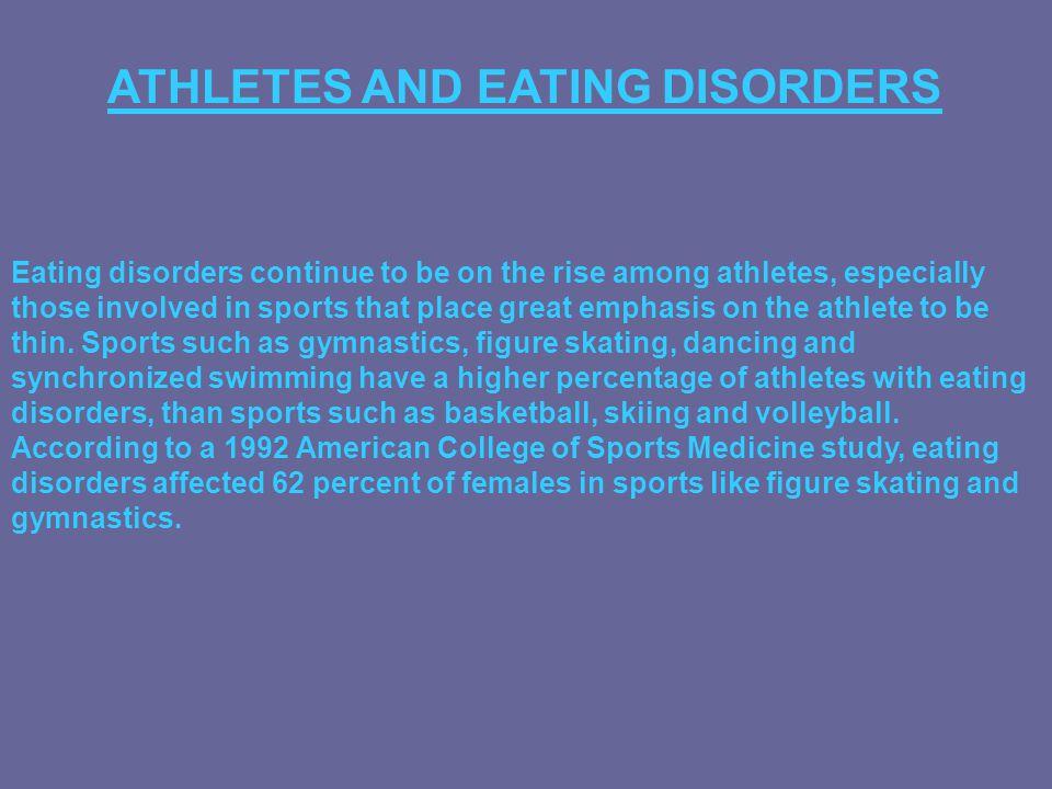 Eating disorders continue to be on the rise among athletes, especially those involved in sports that place great emphasis on the athlete to be thin. S