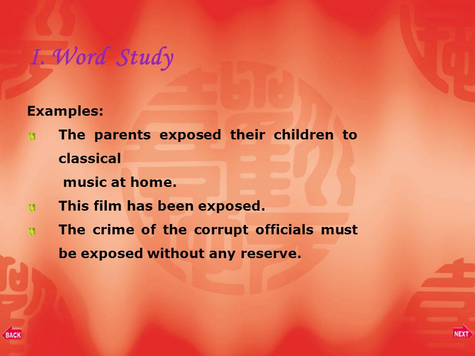 4. expose v. a. to subject or allow to be subjected to an action or an influence 使受影响 b.