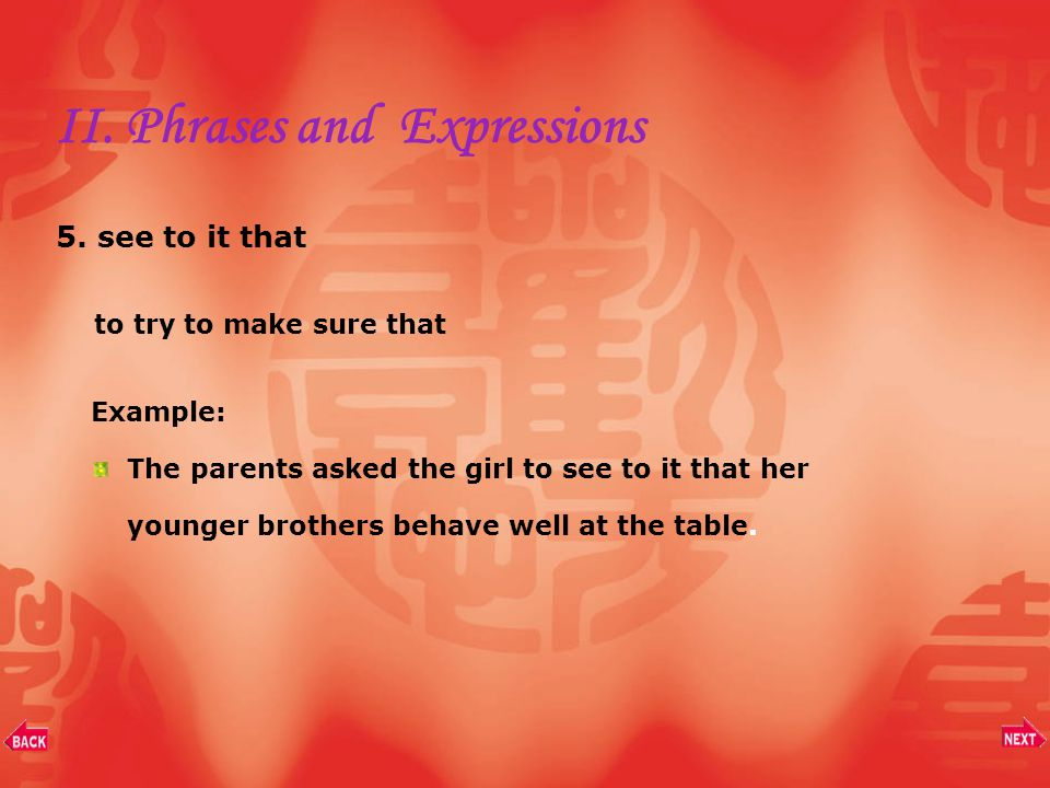 II. Phrases and Expressions 4. go through a. to examine carefully 仔细检查 b. to experience Examples: John went through the students' papers. We went thro