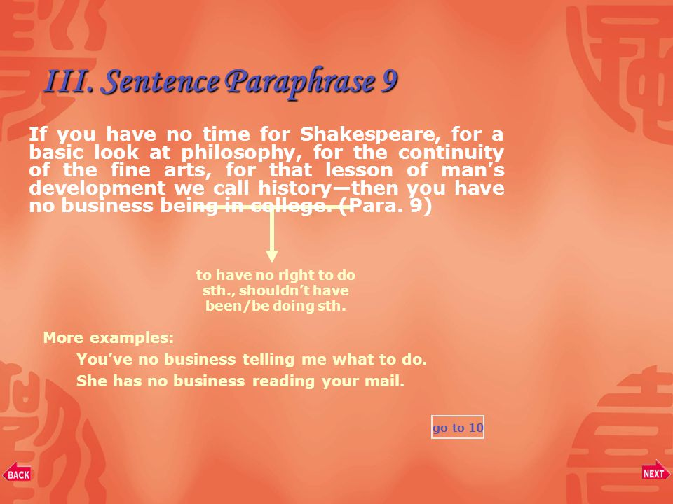 "III. Sentence Paraphrase 8 go to 9 ""I hope you make a lot of it, "" I told him, ""because you're going to be badly stuck for something to do when you're"