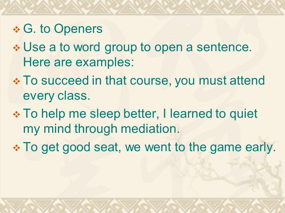  G. to Openers  Use a to word group to open a sentence.