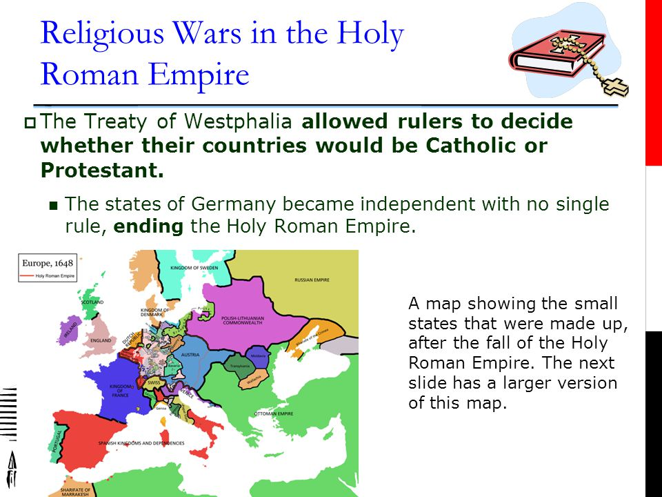 Religious Wars in the Holy Roman Empire  The war grew, and the king had to call on other countries to come to his aid.  After thirty years of fighti