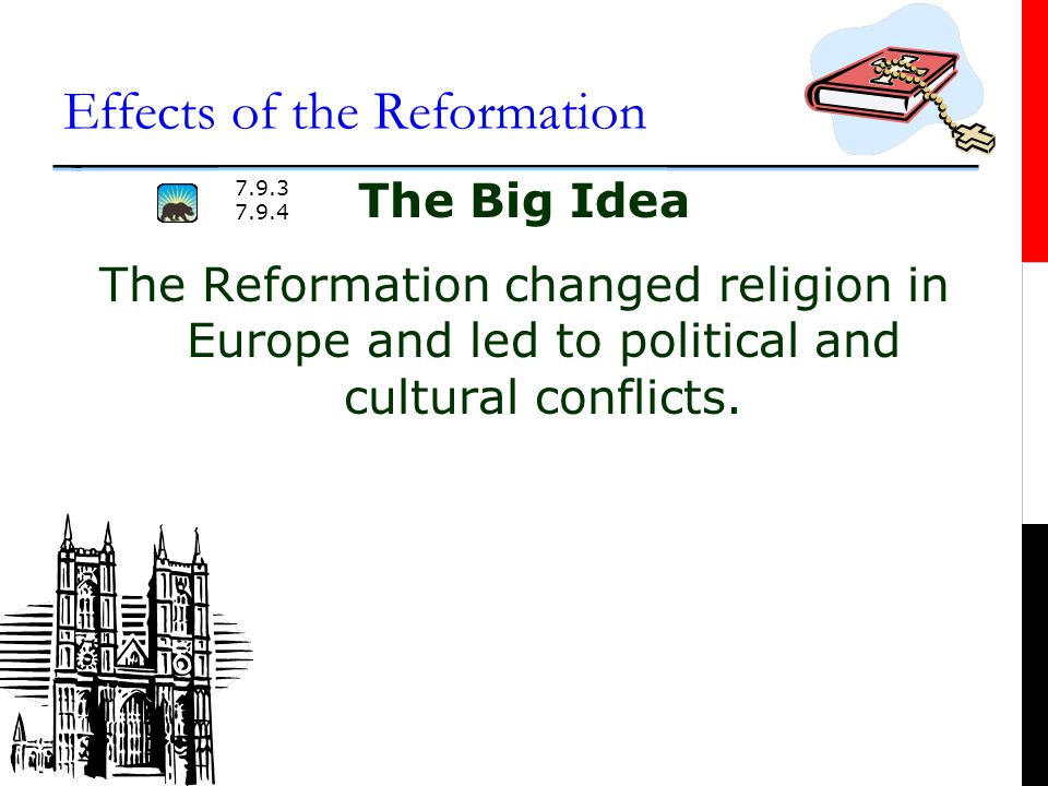 Effects of the Reformation The Big Idea The Reformation changed religion in Europe and led to political and cultural conflicts.