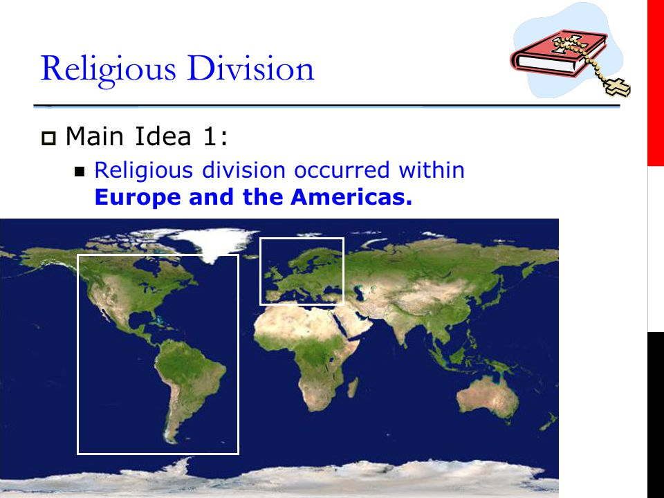 Religious Division  Main Idea 1: Religious division occurred within Europe and the Americas.