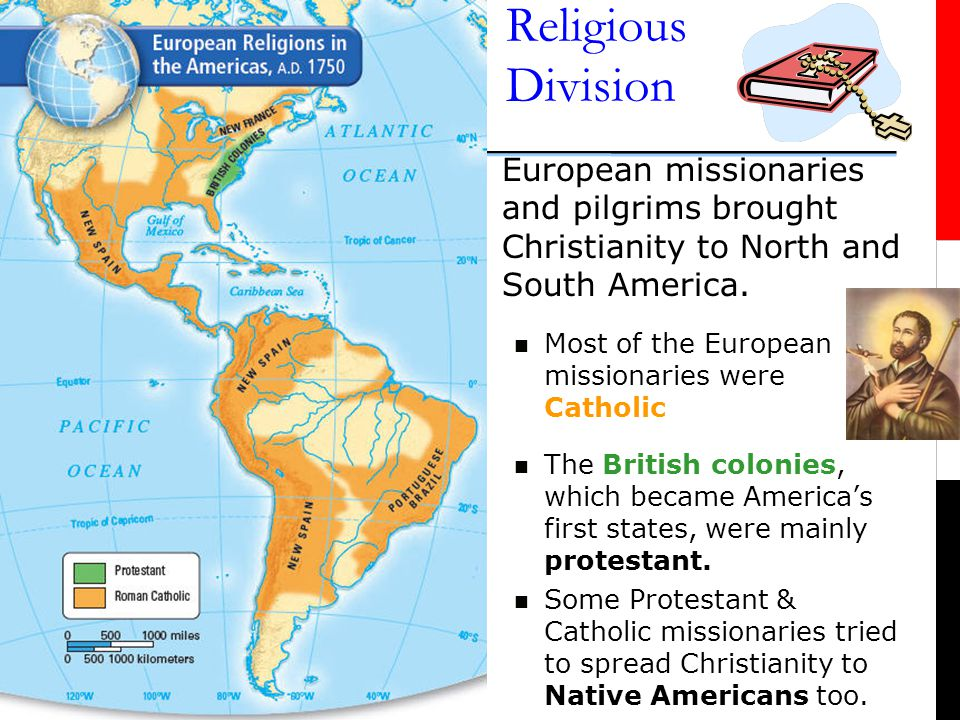 Religious Division  European missionaries and pilgrims brought Christianity to North and South America.