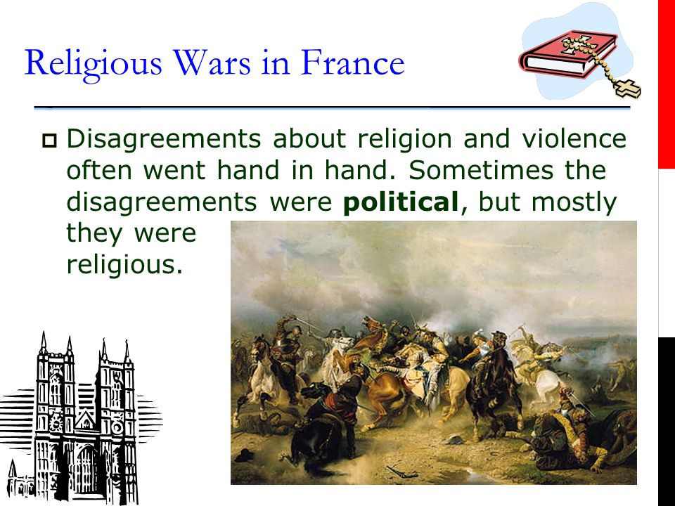 Religious Wars in France  Main Idea 2: Religious wars broke out between Protestants and Catholics.