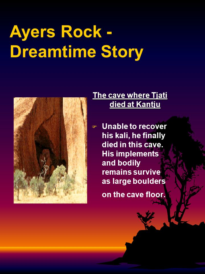 Ayers Rock - Dreamtime Story   In several caves in Uluru, rock represents many stories of the Dreamtime.