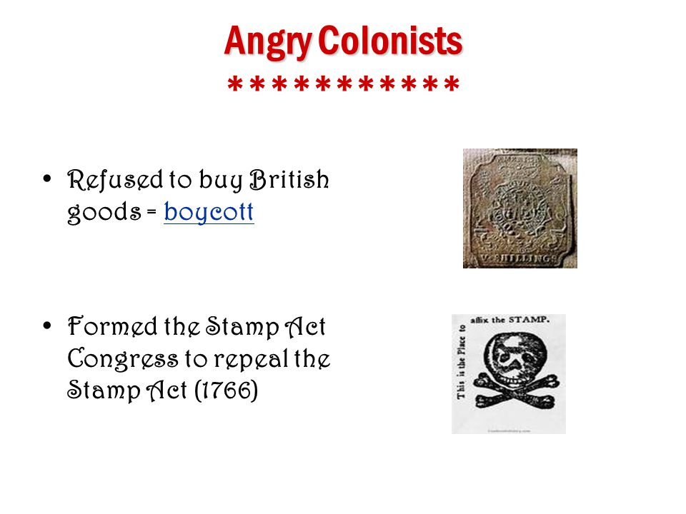 3. Stamp Act a. When: 1765 b. What: Tax on everyday paper products Examples: newspapers, magazines, calendars, insurance policies, playing cards c. Pu