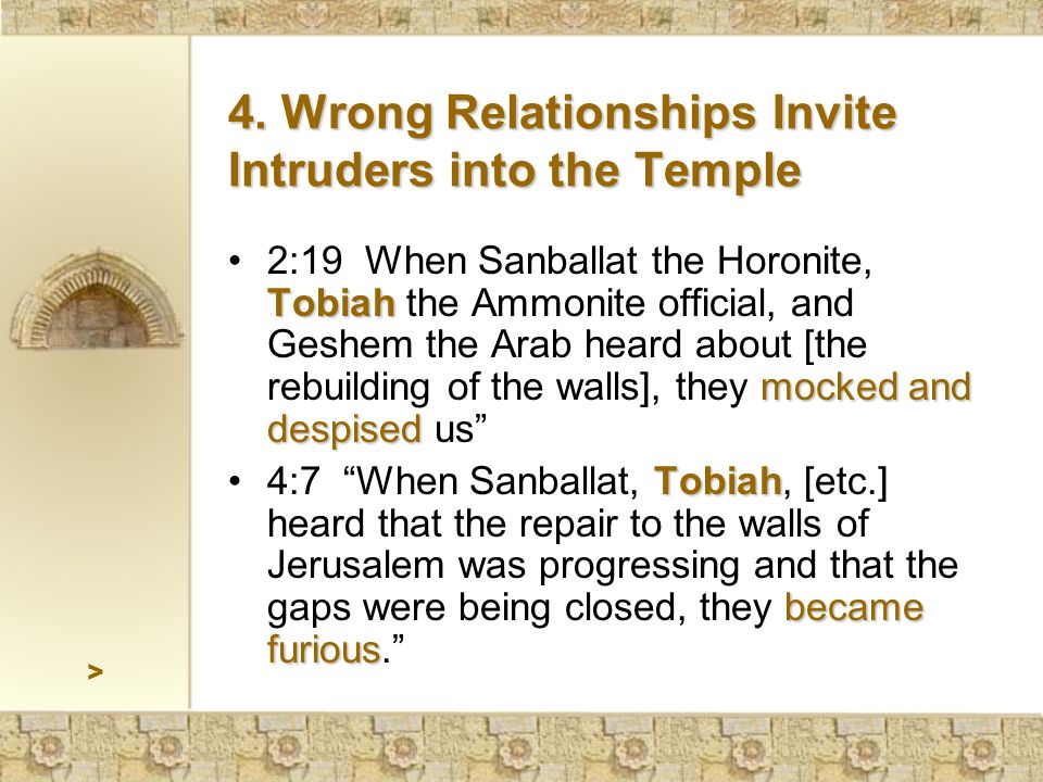 > Tobiah mocked and despised2:19 When Sanballat the Horonite, Tobiah the Ammonite official, and Geshem the Arab heard about [the rebuilding of the walls], they mocked and despised us Tobiah became furious4:7 When Sanballat, Tobiah, [etc.] heard that the repair to the walls of Jerusalem was progressing and that the gaps were being closed, they became furious. 4.
