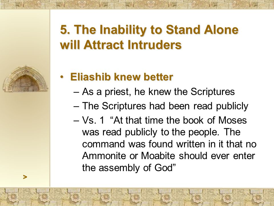 > Eliashib knew betterEliashib knew better –As a priest, he knew the Scriptures –The Scriptures had been read publicly –Vs.