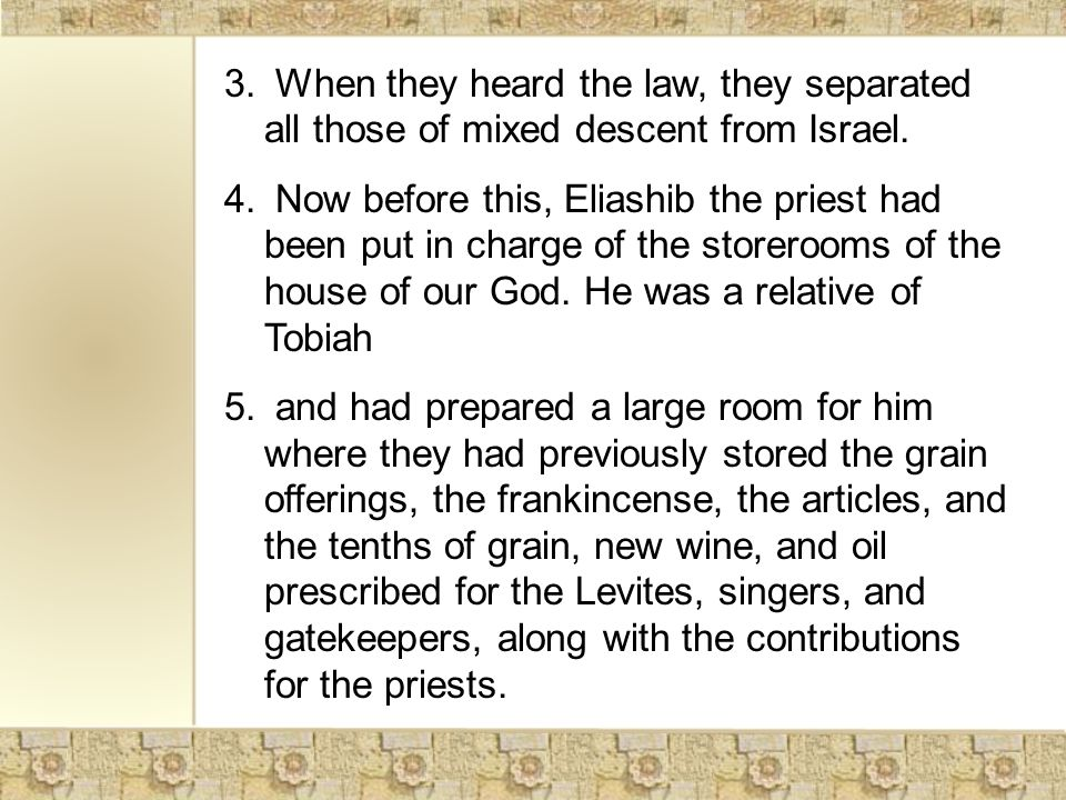 3. When they heard the law, they separated all those of mixed descent from Israel.