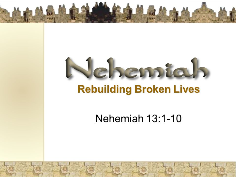 Rebuilding Broken Lives Nehemiah 13:1-10
