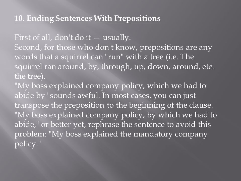 10. Ending Sentences With Prepositions First of all, don't do it — usually. Second, for those who don't know, prepositions are any words that a squirr