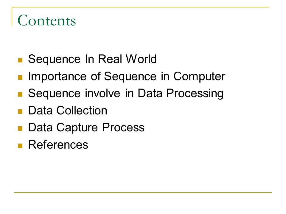 Contents Sequence In Real World Importance of Sequence in Computer Sequence involve in Data Processing Data Collection Data Capture Process References